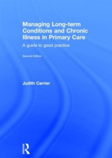 Managing Long-term Conditions and Chronic Illness in Primary Care : A Guide to Good Practice, Hardback Book