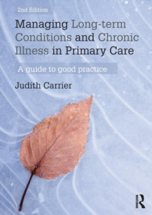 Managing Long-term Conditions and Chronic Illness in Primary Care : A Guide to Good Practice, Paperback Book