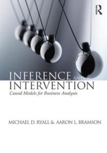 Inference and Intervention : Causal Models for Business Analysis, Paperback / softback Book