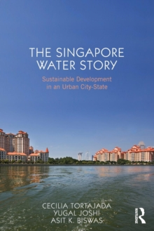 The Singapore Water Story : Sustainable Development in an Urban City-State, Paperback / softback Book