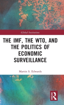 The IMF, the WTO & the Politics of Economic Surveillance, Hardback Book