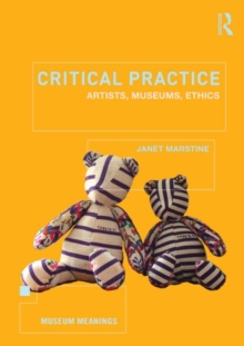 Critical Practice : Artists, museums, ethics, Paperback / softback Book
