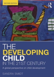 The Developing Child in the 21st Century : A global perspective on child development, Paperback / softback Book