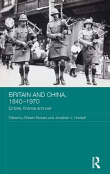 Britain and China, 1840-1970 : Empire, Finance and War, Hardback Book