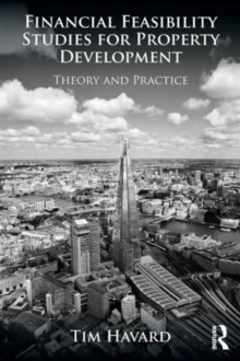 Financial Feasibility Studies for Property Development : Theory and Practice, Paperback Book