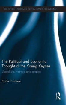 The Political and Economic Thought of the Young Keynes : Liberalism, Markets and Empire, Hardback Book