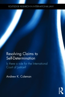 Resolving Claims to Self-Determination : Is There a Role for the International Court of Justice?, Hardback Book