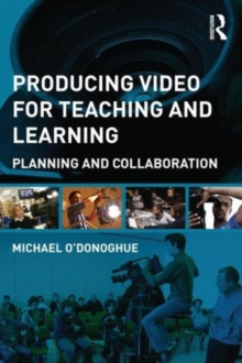 Producing Video For Teaching and Learning : Planning and Collaboration, Paperback / softback Book