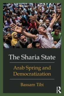 The Sharia State : Arab Spring and Democratization, Paperback / softback Book