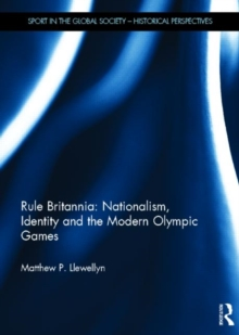 Rule Britannia: Nationalism, Identity and the Modern Olympic Games, Hardback Book