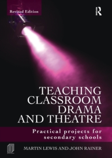 Teaching Classroom Drama and Theatre : Practical Projects for Secondary Schools, Paperback Book