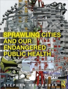 Sprawling Cities and Our Endangered Public Health, Paperback / softback Book