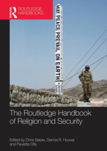 The Routledge Handbook of Religion and Security, Hardback Book