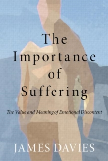 The Importance of Suffering : The Value and Meaning of Emotional Discontent, Paperback Book