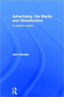 Advertising, the Media and Globalisation : A World in Motion, Hardback Book