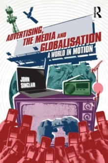 Advertising, the Media and Globalisation : A World in Motion, Paperback / softback Book