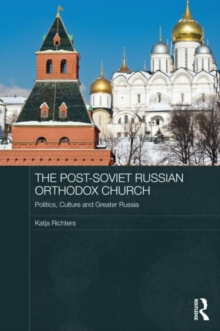 The Post-Soviet Russian Orthodox Church : Politics, Culture and Greater Russia, Hardback Book
