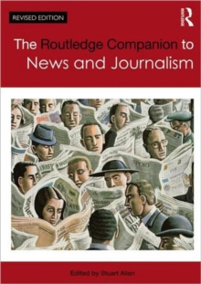 The Routledge Companion to News and Journalism, Paperback / softback Book