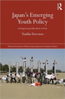 Japan's Emerging Youth Policy : Getting Young Adults Back to Work, Hardback Book
