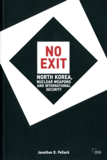 No Exit : North Korea, Nuclear Weapons, and International Security, Paperback Book