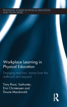 Workplace Learning in Physical Education : Emerging Teachers' Stories from the Staffroom and Beyond, Hardback Book