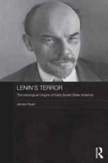 Lenin's Terror : The Ideological Origins of Early Soviet State Violence, Hardback Book