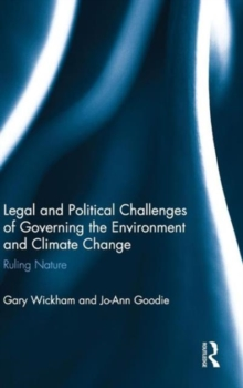 Legal and Political Challenges of Governing the Environment and Climate Change : Ruling Nature, Hardback Book