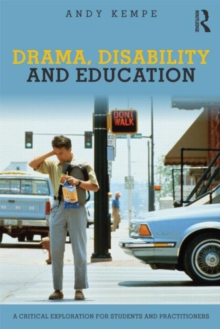 Drama, Disability and Education : A critical exploration for students and practitioners, Paperback / softback Book