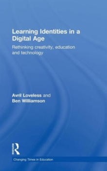 Learning Identities in a Digital Age : Rethinking creativity, education and technology, Hardback Book