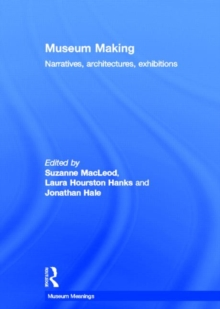 Museum Making : Narratives, Architectures, Exhibitions, Hardback Book