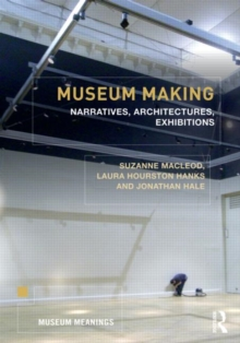 Museum Making : Narratives, Architectures, Exhibitions, Paperback Book