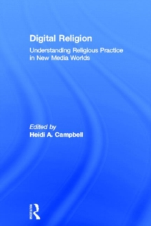Digital Religion : Understanding Religious Practice in New Media Worlds, Hardback Book