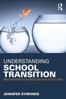 Understanding School Transition : What happens to children and how to help them, Paperback / softback Book