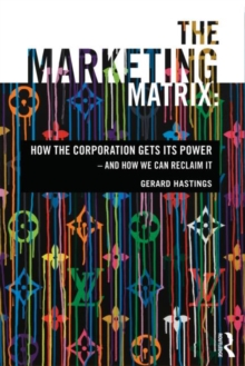 The Marketing Matrix : How the Corporation Gets Its Power - And How We Can Reclaim It, Paperback Book
