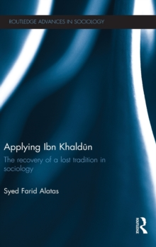 Applying Ibn Khaldun : The Recovery of a Lost Tradition in Sociology, Hardback Book