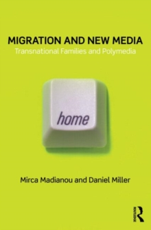 Migration and New Media : Transnational Families and Polymedia, Paperback / softback Book