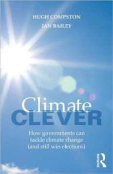Climate Clever : How Governments Can Tackle Climate Change (and Still Win Elections), Paperback / softback Book