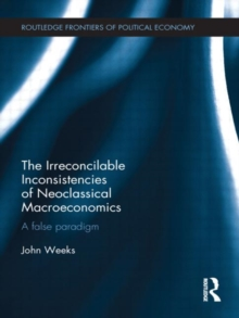 The Irreconcilable Inconsistencies of Neoclassical Macroeconomics : A False Paradigm, Hardback Book