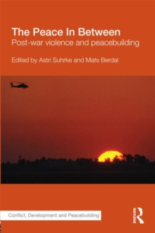 The Peace In Between : Post-War Violence and Peacebuilding, Paperback / softback Book