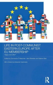 Life in Post-Communist Eastern Europe after EU Membership : Happy Ever After?, Hardback Book