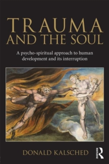 Trauma and the Soul : A psycho-spiritual approach to human development and its interruption, Paperback Book