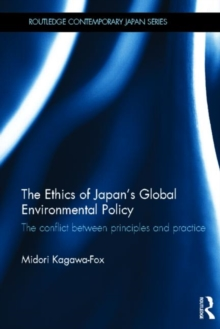 The Ethics of Japan's Global Environmental Policy : The conflict between principles and practice, Hardback Book