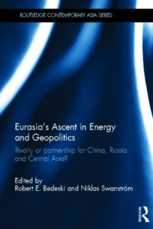 Eurasia's Ascent in Energy and Geopolitics : Rivalry or Partnership for China, Russia, and Central Asia?, Hardback Book
