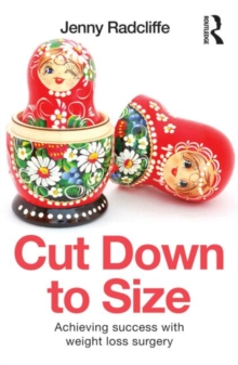 Cut Down to Size : Achieving success with weight loss surgery, Paperback / softback Book