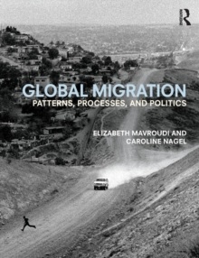 Global Migration : Patterns, processes, and politics, Paperback / softback Book