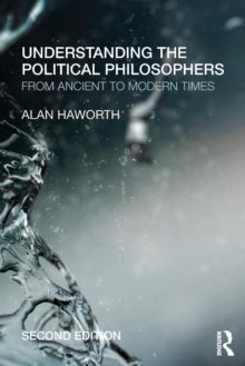 Understanding the Political Philosophers : From Ancient to Modern Times, Paperback / softback Book