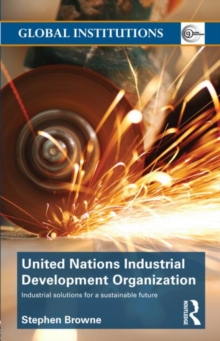 United Nations Industrial Development Organization : Industrial Solutions for a Sustainable Future, Hardback Book
