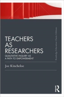 Teachers as Researchers (Classic Edition) : Qualitative inquiry as a path to empowerment, Paperback / softback Book