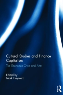 Cultural Studies and Finance Capitalism : The Economic Crisis and After, Hardback Book