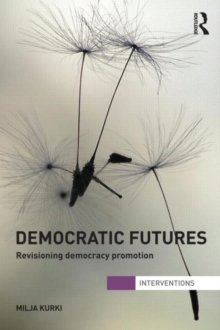 Democratic Futures : Re-Visioning Democracy Promotion, Paperback / softback Book